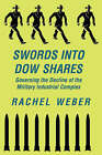 Swords into Dow Shares: Governing the Decline of the Military-Industrial Complex by Rachel Weber (Paperback, 2001)