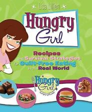 Hungry Girl: Recipes and Survival Strategies for Guilt-Free Eating in the Real