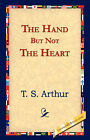 The Hand But Not the Heart by T S Arthur (Hardback, 2006)