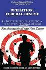 Operation: Federal Resume: 4-Battlefield Phases to a Targeted Federal Resume by Bruce L Benedict (Paperback / softback, 2014)