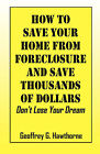 How to Save Your Home from Foreclosure and Save Thousands of Dollars: Don't Lose Your Dream by Geoffrey G Hawthorne (Paperback / softback, 2008)
