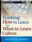 Teaching How to Learn in a What-to-Learn Culture by Kathleen R. Hopkins (Paperback, 2010)