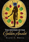The Mystery of the Golden Amulet by Elaine C Briggs (Hardback, 2011)