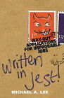 Written in Jest: Over 40 Inventive Applications for Improbable Jobs by Michael A. Lee (Paperback, 2002)