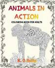 Animals in Action: Colouring Book for Adults by K O Reilly (Paperback / softback, 2016)