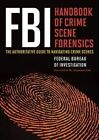 FBI Handbook of Crime Scene Forensics: The Authoritative Guide to Navigating Crime Scenes by Federal Bureau of Investigation (Paperback, 2015)