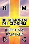 Ad Majorem Dei Gloriam by John Cadet, Joshua A Ramirez (Hardback, 2012)
