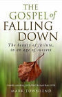 The Gospel of Falling Down: The Beauty of Failure, in an Age of Success by Mark Townsend (Paperback, 2007)