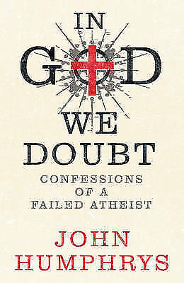 1 of 1 - In God We Doubt: Confessions of a Failed Atheist, Humphrys, John, New Book