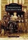Firefighting in Hagerstown by Justin T Mayhue (Paperback / softback, 2004)