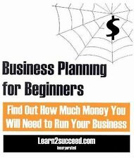 Business Planning for Beginners: Find Out How Much Money You Will Need to Run Yo