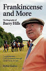 Frankincense and More: The Biography of Barry Hills by Robin Oakley (Paperback, 2011)