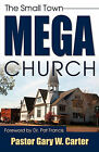The Small Town Mega Church by Gary W Carter (Paperback / softback, 2010)