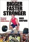Bigger, Faster, Stronger: The Proven System for Building Athletes by Greg Shepard (Paperback, 2009)