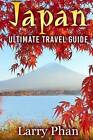 Japan: Ultimate Travel Guide to the Wonderful Destination. All You Need to Know to Get the Best Experience on Your Travel to Japan. (Ultimate Japan Travel Guide) by Larry Phan (Paperback / softback, 2015)