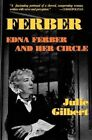 Ferber: Biography of Edna Ferber and Her Circle by Julie Gilbert (Paperback, 1999)