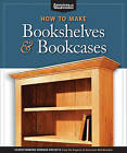 How to Make Bookshelves & Bookcases: 19 Outstanding Storage Projects from the Experts at American Woodworker by Fox Chapel Publishing (Paperback, 2010)