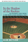 In the Shadow of the Rockies: An Outsider's Look Inside a New Major League Baseball Team by Alan Gottlieb (Paperback / softback, 2008)