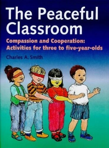 The Peaceful Classroom: Compassion and Coopera... by Smith, Charles A. Paperback