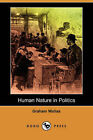 Human Nature in Politics (Dodo Press) by Graham Wallas (Paperback / softback, 2007)