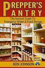 Prepper's Pantry: The Survival Guide to Emergency Water & Food Storage by Ron Johnson (Paperback / softback, 2014)