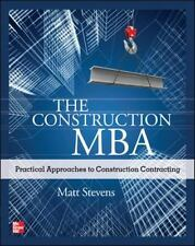 The Construction MBA : Practical Approaches to Construction Contracting by Matt Stevens (2012, Paperback)