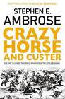 Crazy Horse and Custer: The Epic Clash of Two Great Warriors at the Little Bighorn by Stephen E. Ambrose (Paperback, 2016)