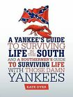 A Yankee's Guide to Surviving Life in the South and A Southerner's Guide to Surviving Life with Those Damn Yankees by Kate Dyer (Paperback, 2013)