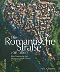 Die Romantische Straße von oben von Franz X. Bogner (2016, Gebundene Ausgabe)