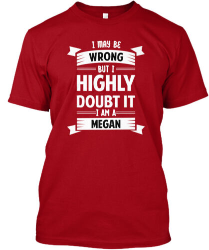 Standard Unisex T-shirt Comfortable Megan I May Be Wrong But Highly Doubt It
