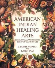 American Indian Healing Arts : Herbs, Rituals, and Remedies for Every Season of Life by E. Barrie Kavasch and Karen Baar (1999, Paperback)