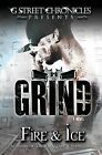Grind (G Street Chronicles Presents) by Fire, Fire &   Ice (Paperback / softback, 2012)