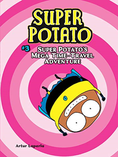 Super Potatos Mega Time Travel Adventure Book 3 By Artur Laperla Paperback Boo