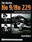 The Horten Ho 9/Ho 229: Volume 1: Retrospective by David Myhra (Hardback, 2004)