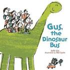 Gus, the Dinosaur Bus by Julia Liu (Hardback, 2013)