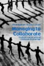 Managing to Collaborate : The Theory and Practice of Collaborative Advantage...