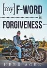 My F-Word Is Forgiveness by Herb Agee (Hardback, 2013)