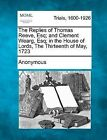 The Replies of Thomas Reeve, Esq; And Clement Wearg, Esq; In the House of Lords, the Thirteenth of May, 1723 by Anonymous (Paperback / softback, 2012)