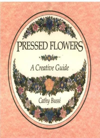 Pressed Flowers: A Creative Guide,Cathy Bussi