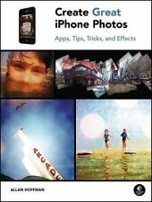 Create Great iPhone Photos: Apps, Tips, Tricks, and Effects by Hoffman, Allan, G