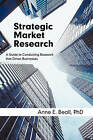 Strategic Market Research: A Guide to Conducting Research That Drives Businesses by Dr Anne E Beall, Anne E Beall Phd (Paperback / softback, 2010)