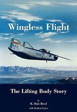 Wingless Flight: The Lifting Body Story (NASA History Series) X-24, HL-10, M2