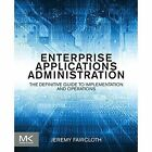 Enterprise Applications Administration: The Definitive Guide to Implementation and Operations by Jeremy Faircloth (Paperback, 2013)