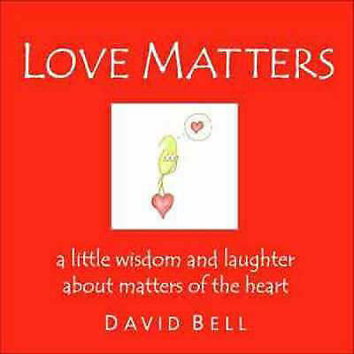 Love Matters : A Little Wisdom and Laughter about Matters of the Heart