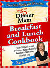 The $5 Dinner Mom Breakfast and Lunch Cookbook: 200 Recipes for Quick, Delicious, and Nourishing Meals That Are Easy on the Budget and a Snap to Prepare by Erin Chase (Paperback / softback, 2011)