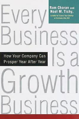 Every Business Is a Growth Business : How Your Company Can Prosper Year after Ye