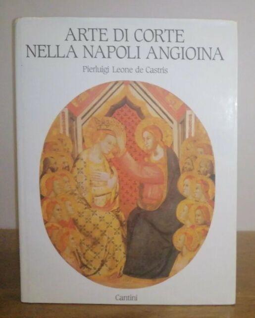 ARTE DI CORTE NELLA NAPOLI ANGIOINA - Pierluigi Leone De Castries 1986 CANTINI
