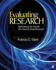 Evaluating Research: Methodology for People Who Need to Read Research by Francis C. Dane (Paperback, 2010)