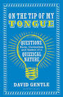 On the Tip of My Tongue: Questions, Facts, Curiosities and Games of a Quizzical Nature by David Gentle (Paperback, 2015)