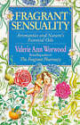 Fragrant Sensuality: Aromantics and Nature's Essential Oils by Valerie Ann Worwood (Paperback, 1996)